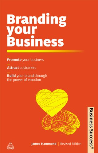 Branding Your Business: Promote Your Business, Attract Customers and Build Your Brand Through the Power of Emotion (Business Success)