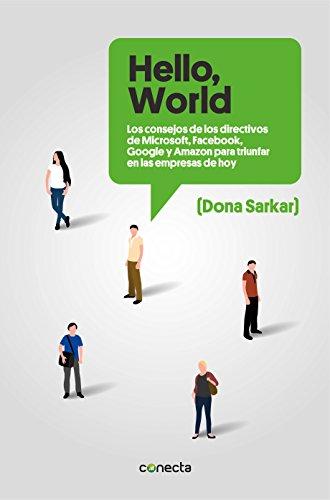 «Hello, World»: Los consejos de los directivos de Microsoft, Facebook, Google y Amazon para triunfar en las empresas de hoy (Spanish Edition)