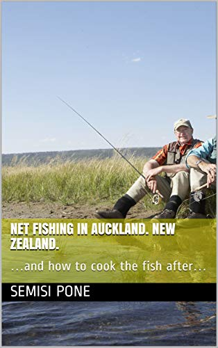 (NET FISHING IN AUCKLAND.  NEW ZEALAND. :  …and how to cook the fish after…)