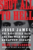 img - for Mark Lee Gardner: Shot All to Hell : Jesse James, the Northfield Raid, and the Wild West's Greatest Escape (Hardcover); 2013 Edition book / textbook / text book