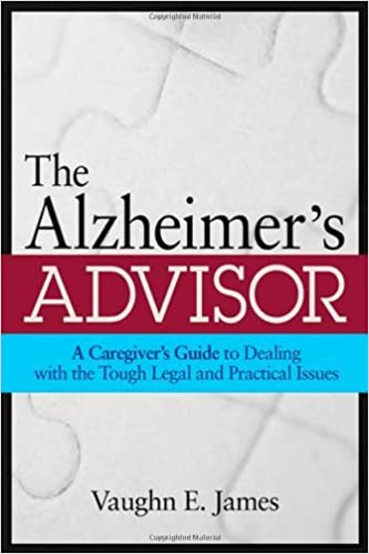 Book The Alzheimer's Advisor: A Caregiver's Guide to Dealing with the Tough Legal and Practical Issues by Vaughn E. James (2008-10-16)