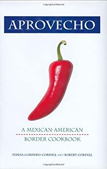 Aprovecho: A Mexican-American Border Cookbook (Hippocrene Cookbook Library) by [Cordero-Cordell, Teresa]