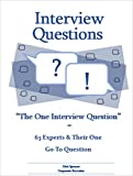 "Interview Questions: ""The One Interview Question� 63 Experts & Their One Go-To Question"