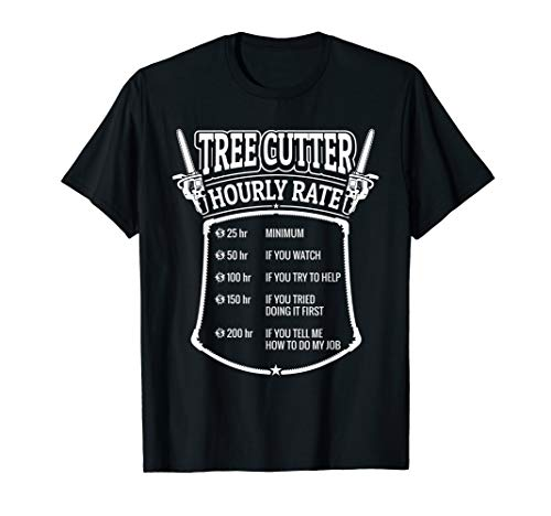 Funny Tree Cutter T-Shirt Gift For Hourly Rate Arborists