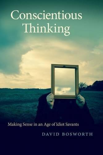 Conscientious Thinking: Making Sense in an Age of Idiot Savants (Georgia Review Books Ser.) ebook