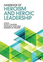 Handbook of Heroism and Heroic Leadership Front Cover