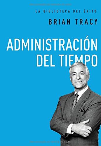 Administracin del tiempo (La biblioteca del xito) (Spanish Edition)