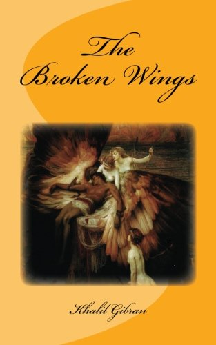 The Broken Wings: Original Unedited Edition (The Khalil Gibran Collection) (Volume 3)