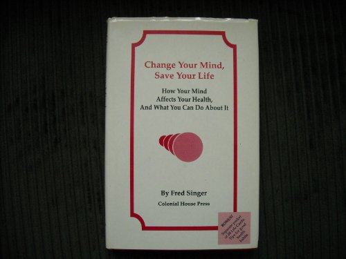 Change your mind, save your life: How your mind affects your health, and what you do about it - Singer, Fred