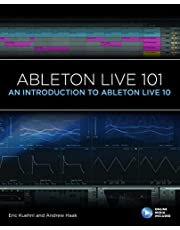 Ableton Live 101: An Introduction to Ableton Live 10 (101 Series)