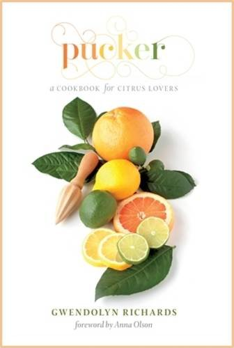 Pucker: A Cookbook for Citrus Lovers available in Paperback by Gwendolyn Richards