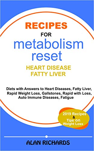 Recipes For Metabolism Reset : Diet Answers to Heart Diseases, Fatty liver, Rapid Weight Loss, Fatigue, Gallstones etc. by Alan Richards