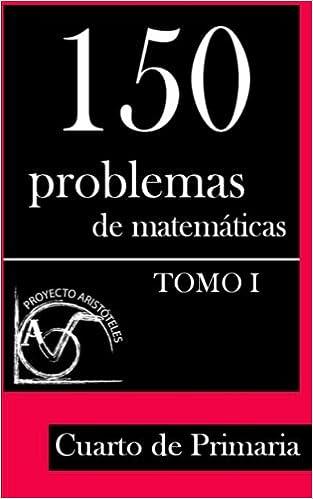 150 Problemas de Matemáticas para Cuarto de Primaria Tomo 1 : Volume ...