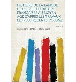 Histoire de La Langue Et de La Litterature Francaises Au Moyen Age D'Apres Les Travaux Les Plus Recents Volume 1 (Paperback)(French) - Common