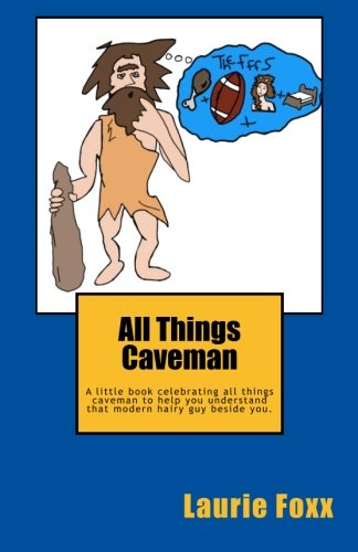 All Things Caveman: A little book all about men.  Cavemanisms-It's A Man Thing. (Volume 1) (Quotations Cards About Christmas)