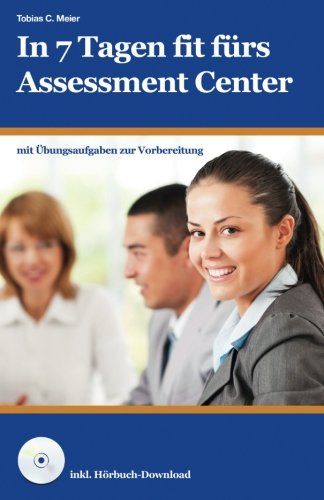In 7 Tagen fit fürs Assessment Center Taschenbuch – 16. November 2014 Tobias Meier 1502988666 Career/Job Careers - Job Hunting