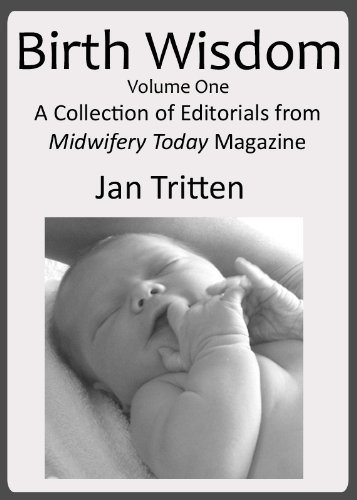 Birth Wisdom, Volume One A Collection of Editorials from Midwifery Today Magazine