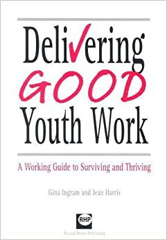 Delivering Good Youth Work: A Working Guide to Surviving and Thriving by Ingram, Gina, Harris, Jean (2001)