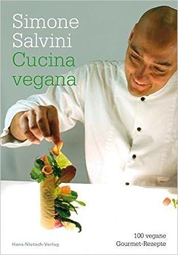Vegan auf Italienisch - 100 raffinierte Rezepte aus der Gourmet ...