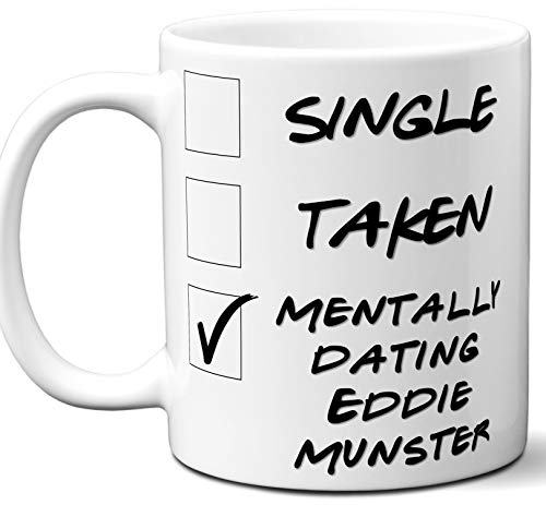 Funny Eddie Munster Mug. Single, Taken, Mentally Dating Coffee, Tea Cup. Best Gift Idea for The Munsters' Revenge TV Series Fan, Lover. Women, Men Boys, Girls. Birthday, Christmas. 11 oz.]()