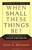 When Shall These Things Be?, Keith A. Mathison, 0875525520