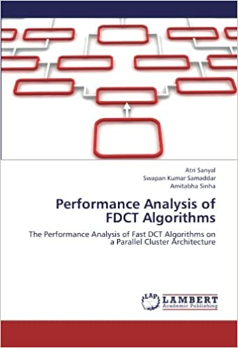 Book Performance Analysis of FDCT Algorithms: The Performance Analysis of Fast DCT Algorithms on a Parallel Cluster Architecture