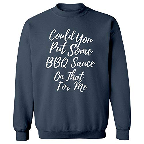 Could You Put Some BBQ Sauce On That for Me - Sweatshirt Navy