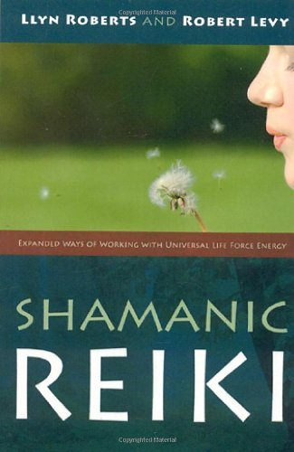 Shamanic Reiki: Expanded Ways of Working with Universal Life Force Energy (Universal Life)