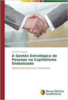 Book A Gestão Estratégica de Pessoas no Capitalismo Globalizado: Modelo de Empresas Inovadoras (Portuguese Edition)