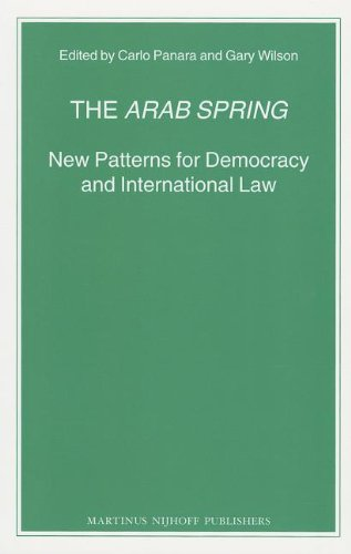 The Arab Spring: New Patterns for Democracy and International Law (Nijhoff Law Specials)