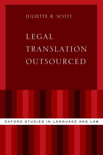 Legal Translation Outsourced (Oxford Studies in Language and Law) by Oxford University Press