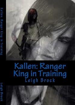 Kallen: Ranger King in Training (Training Series Book 2) by [Brock, Leigh]