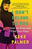 I Don't Belong to You: Quiet the Noise and Find Your Voice