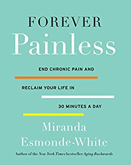 Forever Painless: End Chronic Pain and Reclaim Your Life in 30 Minutes a Day by [Esmonde-White, Miranda]