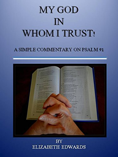 My God In Whom I Trust!: A Simple Commentary on Psalm 91