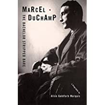 Marcel Duchamp: The Bachelor Stripped Bare: A Biography