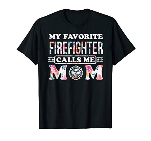 My Favorite Firefighter Calls Me Mom tshirt Mother gift ()