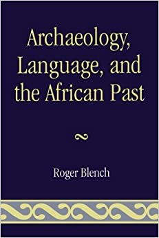 Archaeology, Language, and the African Past (African Archaeology Series) by Blench, Roger (2006)