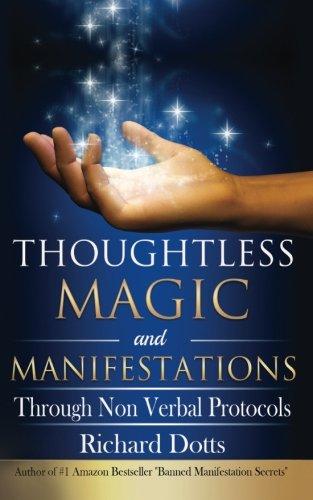 Thoughtless Magic and Manifestations: Through Non Verbal Protocols [Richard Dotts] (Tapa Blanda)