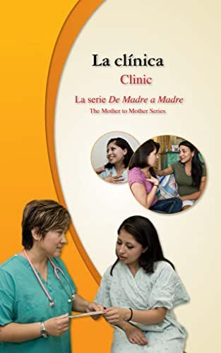 La clínica/Clinic: Lupe Visits the Clinic (De Madre a Madre: Prenatal Care Photonovel Series-bilingual nº 2) (Spanish Edition)
