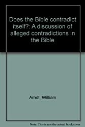 Does the Bible contradict itself?: A discussion of alleged contradictions in the Bible