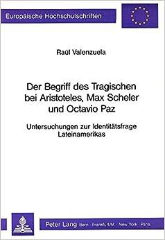 Book Der Begriff Des Tragischen Bei Aristoteles, Max Scheler Und Octavio Paz: Untersuchungen Zur Identitaetsfrage Lateinamerikas (Europaeische Hochschulschriften / European University Studie)