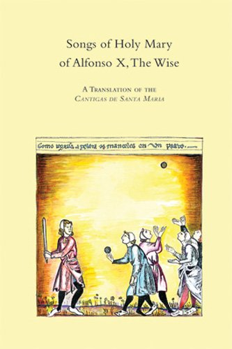 Songs of Holy Mary of Alfonso X, the Wise: A Translation of the Cantigas De Santa Maria (Medieval & Renaissance Texts & - Hill Santa