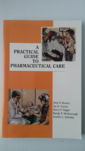 A Practical Guide to Pharmaceutical Care by Rovers, John P.; Hagel, Harry P.; Currie, Jay D. published by Apha Publications Paperback