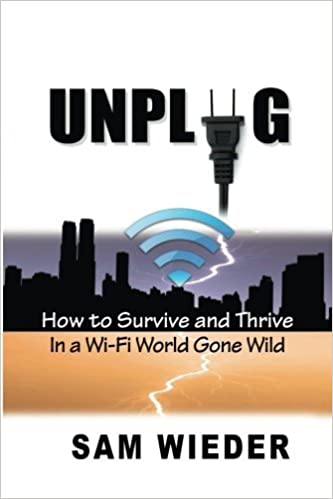 Unplug: How to Survive and Thrive in a Wi-Fi World Gone Wild by Sam Wieder (2015-08-04)