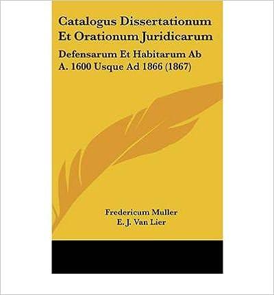 Book Catalogus Dissertationum Et Orationum Juridicarum: Defensarum Et Habitarum AB A. 1600 Usque Ad 1866 (1867) (Hardback)(Latin) - Common
