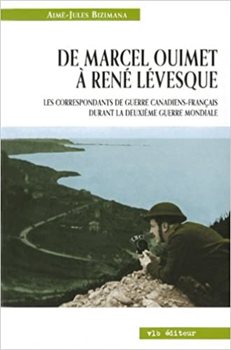 Download Online De Marcel Ouimet à René Levesque. Les correspondants de guerre Canadiens-Français durant la Deuxième Guerre mondiale epub, pdf