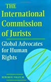 img - for The International Commission of Jurists: Global Advocates for Human Rights (Pennsylvania Studies in Human Rights) book / textbook / text book