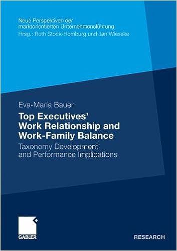 Top Executives' Work Relationship and Work-Family Balance: Taxonomy Development and Performance Implications (Neue Perspektiven der marktorientierten Unternehmensführung)