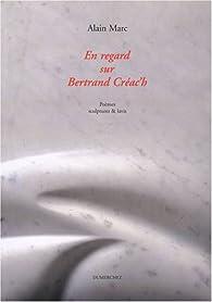 En regard sur Bertrand Créac'h par Alain Marc